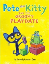 James Dean,   Kimberly Dean Pete the Kitty and the Groovy Playdate
