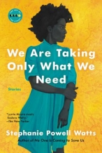 Watts, Stephanie Powell We Are Taking Only What We Need