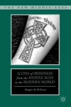 Williams, Maggie M. Icons of Irishness from the Middle Ages to the Modern World
