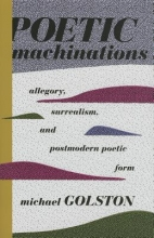 Golston, Michael Poetic Machinations - Allegory, Surrealism, and Postmodern Poetic Form