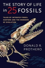 Donald R. Prothero The Story of Life in 25 Fossils