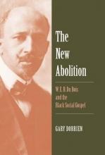 Dorrien, Gary The New Abolition - W. E. B. Du Bois and the Black Social Gospel
