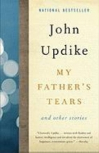 Updike, John My Father`s Tears