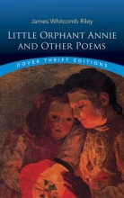 Riley, James Whitcomb Little Orphant Annie and Other Poems