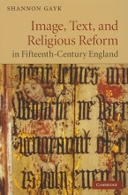 Gayk, Shannon Image, Text, and Religious Reform in Fifteenth-Century England
