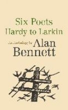 Alan Bennett Six Poets: Hardy to Larkin