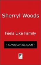 Woods, Sherryl Feels Like Family