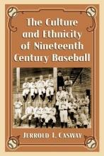Casway, Jerrold I. The Culture and Ethnicity of Nineteenth Century Baseball