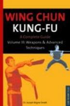 Smith, Joseph Wayne Wing Chun Kung-Fu Volume 3