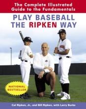 Ripken, Cal, Jr.,   Ripken, Bill,   Burke, Larry Play Baseball The Ripken Way