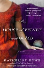 Howe, Katherine The House of Velvet and Glass