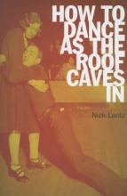 Lantz, Nick How to Dance as the Roof Caves in
