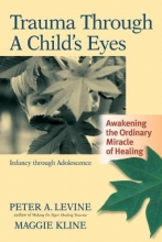Maggie Kline,   Peter A. Levine Trauma Through A Childs Eyes