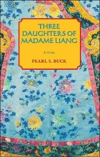 Buck, Pearl S. Three Daughters of Madame Liang