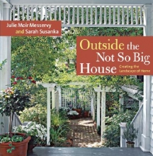 Messervy, Julie Moir,   Susanka, Sarah,   Crawford, Grey Outside the Not So Big House