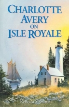 Curtis, Rebecca S. Charlotte Avery on Isle Royale