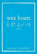Roberts, Sarah Wax Boats