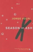 Volpi Escalante, Jorge Season of Ash
