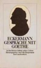 Eckermann, Johann Peter Gespräche mit Goethe in den letzten Jahren seines Lebens