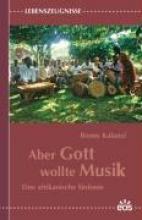 Kalanzi, Benny Aber Gott wollte Musik - Eine afrikanische Sinfonie