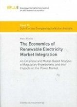 Nicolosi, Marco The Economics of Renewable Electricity Market Integration - An Empirical and Model-Based Analysis of Regulatory Frameworks and their Impacts on the Power Market