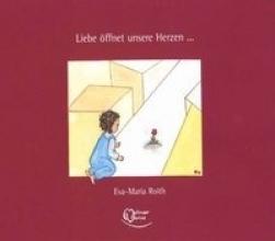 Roith, Eva-Maria Liebe öffnet unsere Herzen