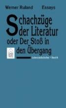 Ruland, Werner Schachzüge der Literatur oder der Stoß in den Übergang