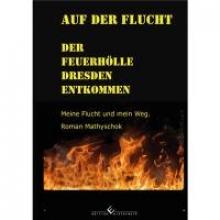 Mathyschok, Roman Auf der Flucht - Der Feuerhölle Dresden entkommen