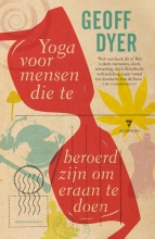 Geoff  Dyer Yoga voor mensen die te beroerd zijn om eraan te doen