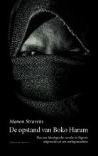 Manon  Stravens De opstand van Boko Haram - Hoe een ideologische revolte in Nigeria uitgroeide tot een oorlogsmachine