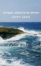 Peter Dicker Curaçao, eiland in de stroom (1499-1649)