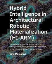 Sina Mostafavi , Hybrid Intelligence in Architectural Robotic Materialization (HI-ARM)