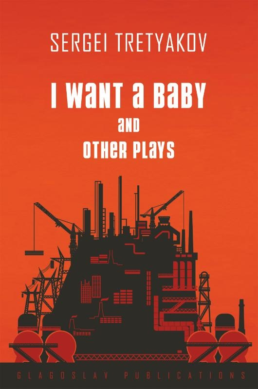 Sergei Tretyakov,I Want a Baby and Other Plays