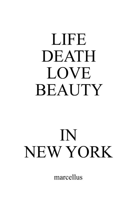 marcellus,LIFE DEATH LOVE BEAUTY IN NEW YORK