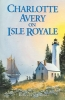 Curtis, Rebecca S.,Charlotte Avery on Isle Royale