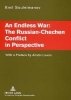 Souleimanov, Emil,An Endless War: The Russian-Chechen Conflict in Perspective
