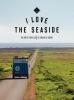 <b>Alexandra  Gossink</b>,I Love the Seaside