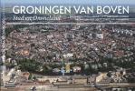 <b>Koos Boertjens</b>,Groningen van boven