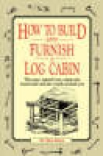 Hunt, W. Ben How to Build and Furnish a Log Cabin