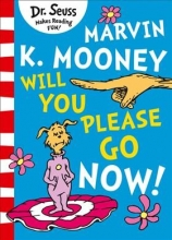 Dr. Seuss Marvin K. Mooney will you Please Go Now!