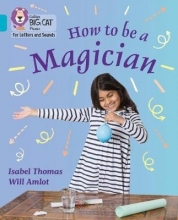 Isabel Thomas How to be a Magician!