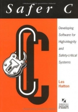 Hatton Safer C: Developing Software for High-Integrity and Safety-Critical Systems