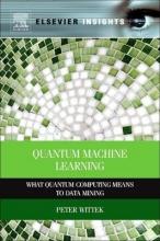 Peter (Research Associate Professor, University of Boras, Sweden) Wittek Quantum Machine Learning