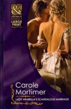 Mortimer, Carole Lady Arabella`s Scandalous Marriage