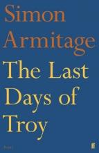 Simon Armitage The Last Days of Troy