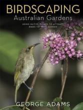 Adams, George Birdscaping Australian Gardens