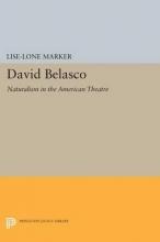 Marker, Lise-lone David Belasco - Naturalism in the American Theatre