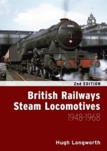 Hugh Longworth British Railways Steam Locomotives 1948 - 1968