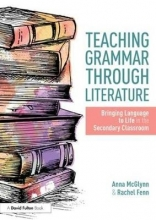 Anna (Weald of Kent Grammar School, UK) McGlynn,   Rachel (Ecole Jeannine Manuel, UK) Fenn Teaching Grammar through Literature