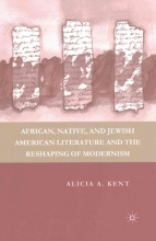 Kent, A. African, Native, and Jewish American Literature and the Reshaping of Modernism